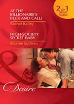 At the Billionaire's Beck and Call? / High-Society Secret Baby: At the Billionaire's Beck and Call? / High-Society Secret Baby (Mills & Boon Desire)