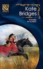 Wanted in Alaska (Mills & Boon Historical) af Kate Bridges