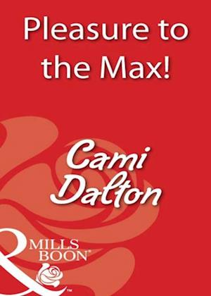 Pleasure To The Max! (Mills & Boon Blaze)