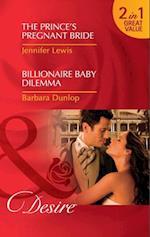 Prince's Pregnant Bride / Billionaire Baby Dilemma: The Prince's Pregnant Bride / Billionaire Baby Dilemma (Mills & Boon Desire) (Royal Rebels, Book 1)