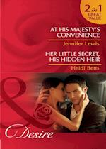 At His Majesty's Convenience / Her Little Secret, His Hidden Heir: At His Majesty's Convenience / Her Little Secret, His Hidden Heir (Mills & Boon Desire) (Royal Rebels, Book 2)