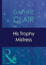 His Trophy Mistress af Daphne Clair