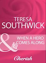 When A Hero Comes Along (Mills & Boon Cherish)