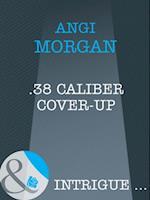 .38 Caliber Cover-Up (Mills & Boon Intrigue) af Angi Morgan