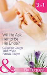 Will He Ask Her to be His Bride?: The Millionaire's Convenient Bride / The Millionaire's Proposal / Texas Ranger Takes a Bride (Mills & Boon By Request)