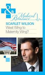 West Wing to Maternity Wing! (Mills & Boon Medical)