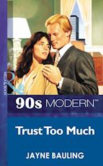 Trust Too Much (Mills & Boon Vintage 90s Modern)