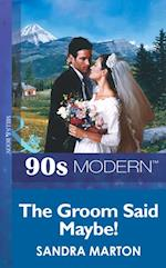 Groom Said Maybe! (Mills & Boon Vintage 90s Modern)