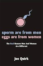 Sperm Are From Men, Eggs Are From Women af Joe Quirk