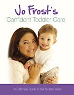 Jo Frost's Confident Toddler Care (Jo Frosts Confident Care)