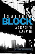 A Drop of the Hard Stuff af Lawrence Block