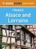 Alsace and Lorraine Rough Guides Snapshot France (includes Strasbourg, the Routes des Vins, Colmar, Mulhouse, Nancy, Metz, Amn ville and Verdun) (Rough Guide to..)