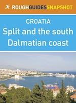 Split and the south Dalmatian coast Rough Guides Snapshot Croatia (includes Trogir, the Cetina gorge, the Makarska Riviera, Mount Biokovo and the Neretva delta) (Rough Guide to..)