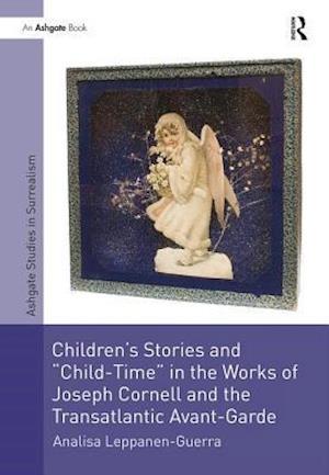 Children's Stories and 'Child-Time' in the Works of Joseph Cornell and the Transatlantic Avant-Garde