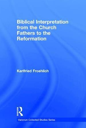 Biblical Interpretation from the Church Fathers to the Reformation
