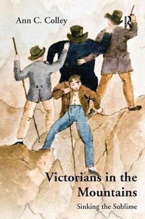 Victorians in the Mountains : Sinking the Sublime