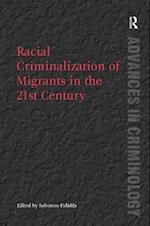 Racial Criminalization of Migrants in the 21st Century (Advances in Criminology)