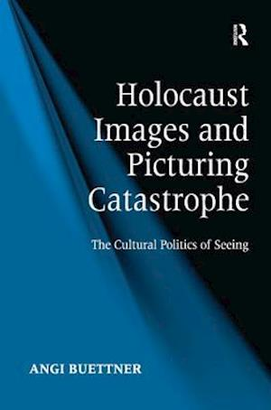 Holocaust Images and Picturing Catastrophe