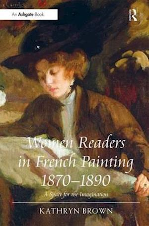 Women Readers in French Painting 1870-1890 : A Space for the Imagination