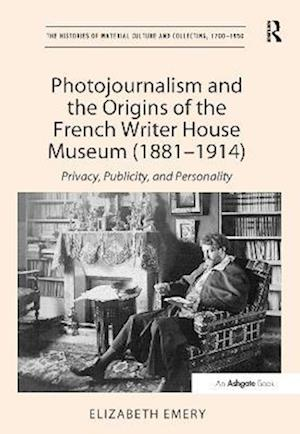 Photojournalism and the Origins of the French Writer House Museum (1881-1914)