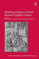 Working Subjects in Early Modern English Drama (Studies in Performance and Early Modern Drama)
