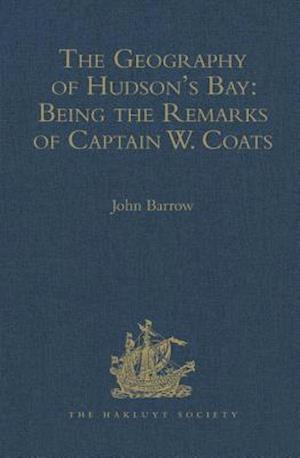 The Geography of Hudson's Bay: Being the Remarks of Captain W. Coats, in Many Voyages to That Locality, Between the Years 1727 and 1751. - Edited Title