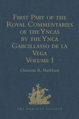First Part of the Royal Commentaries of the Yncas by the Ynca Garcillasso de la Vega