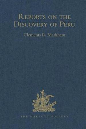 Reports on the Discovery of Peru: I. Report of Francisco de Xeres, Secretary to Francisco Pizarro. II.- Edited Title