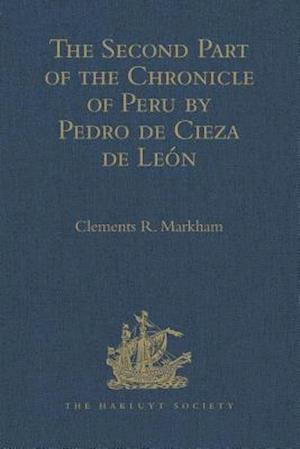 The Second Part of the Chronicle of Peru by Pedro de Cieza de Leon