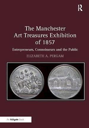 Bog, hardback The Manchester Art Treasures Exhibition of 1857 af Elizabeth A Pergam