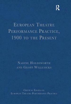 European Theatre Performance Practice, 1900 to the Present