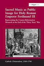 Sacred Music as Public Image for Holy Roman Emperor Ferdinand III (CATHOLIC CHRISTENDOM, 1300-1700)