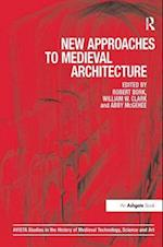 New Approaches to Medieval Architecture (AVISTA Studies in the History of Medieval Technology, Science & Art, nr. 8)