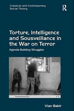 Torture, Intelligence and Sousveillance in the War on Terror