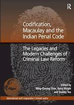 Codification, Macaulay and the Indian Penal Code (INTERNATIONAL AND COMPARATIVE CRIMINAL JUSTICE)