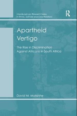 Apartheid Vertigo : The Rise in Discrimination Against Africans in South Africa