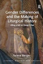 Gender Differences and the Making of Liturgical History (Liturgy, Worship & Society Series)