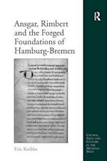 Ansgar, Rimbert and the Forged Foundations of Hamburg-Bremen (Church, Faith, and Culture in the Medieval West)