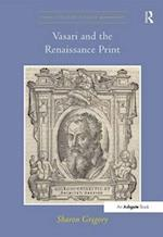 Vasari and the Renaissance Print (Visual Culture in Early Modernity)