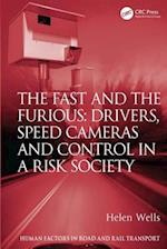 The Fast and The Furious: Drivers, Speed Cameras and Control in a Risk Society (Human Factors in Road And Rail Transport)