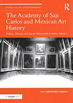 The Academy of San Carlos and Mexican Art History (Studies in Art Historiography)