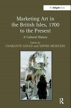 Marketing Art in the British Isles, 1700 to the Present : A Cultural History