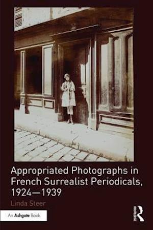 Appropriated Photographs in French Surrealist Periodicals, 1924-1939