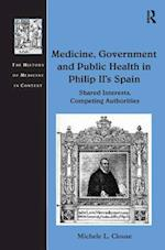 Medicine, Government and Public Health in Philip II's Spain (The History of Medicine in Context)