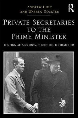 Bog, hardback Private Secretaries to the Prime Minister af Andrew Holt
