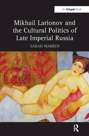 Mikhail Larionov and the Cultural Politics of Late Imperial Russia