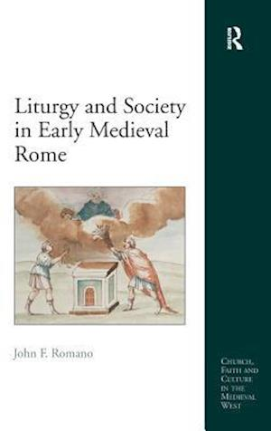 Liturgy and Society in Early Medieval Rome
