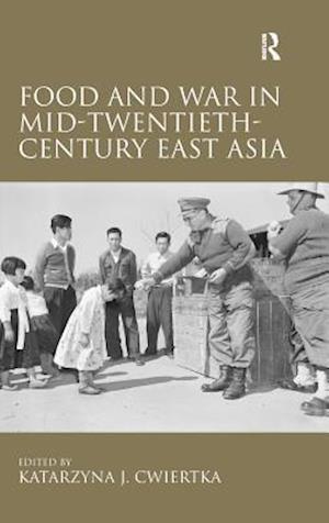 Food and War in Mid-Twentieth-Century East Asia