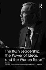 The Bush Leadership, the Power of Ideas, and the War on Terror af Robert G Patman, David B MacDonald, Dirk Nabers
