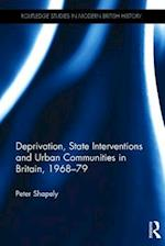 Deprivation, State Interventions and Urban Communities in Britain, 1968-79 (Routledge Studies in Modern British History)